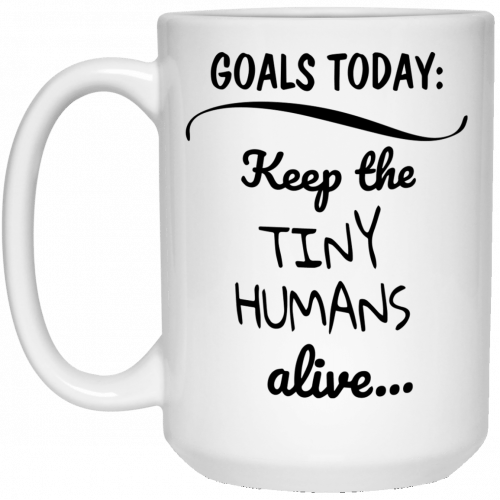 Goals Today Keep The Tiny Humans Alive mugs - image 2006 500x500