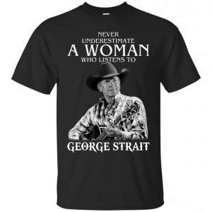 Never Underestimate A Woman Who Listens To George Strait shirt, tank top, hoodie - image 2008 300x300