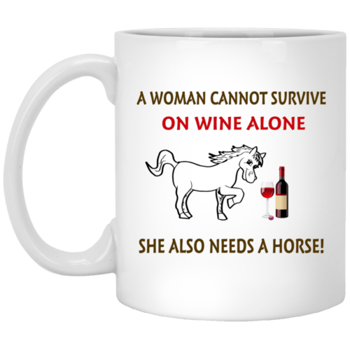 A woman cannot survive on wine alone she also needs a horse mug - image 313 500x500