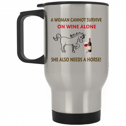 A woman cannot survive on wine alone she also needs a horse mug - image 314 500x500