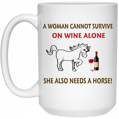 A woman cannot survive on wine alone she also needs a horse mug - image 316 500x500