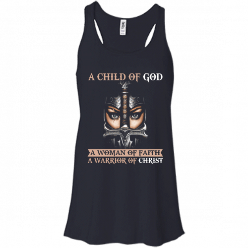 A Child Of God A Woman Of Faith shirt, tank, racerback - image 401 500x500