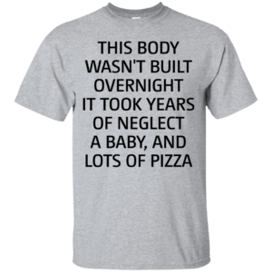 This body wasn't built overnight t shirt, racerback, long sleeve - image 423 300x300