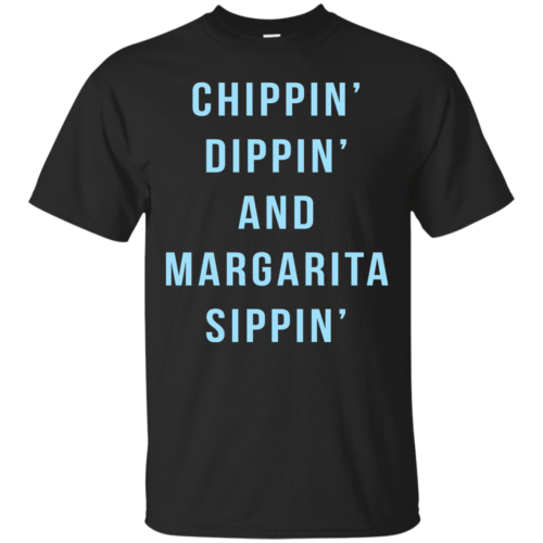 Chippin Dippin And Margarita Sippin t-shirt, racerback, tank - image 471 500x500