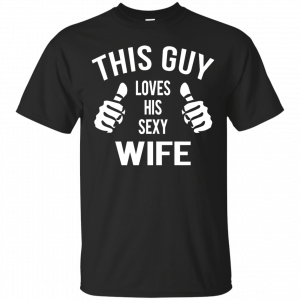 This Guy Loves His Sexy Wife t-shirt, tank, long sleeve - image 520 300x300