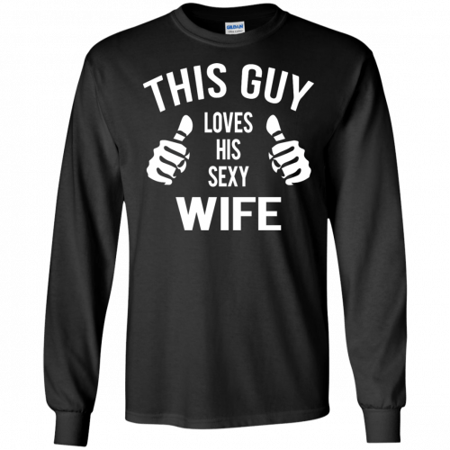 This Guy Loves His Sexy Wife t-shirt, tank, long sleeve - image 523 500x500