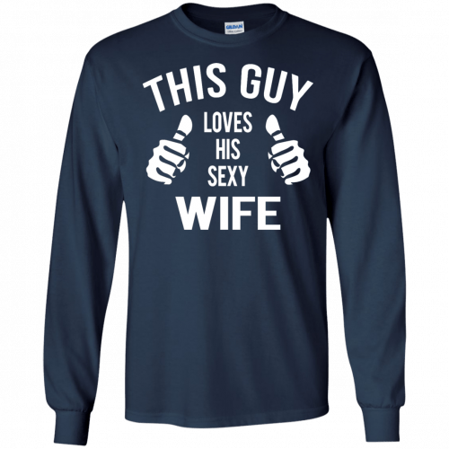 This Guy Loves His Sexy Wife t-shirt, tank, long sleeve - image 524 500x500