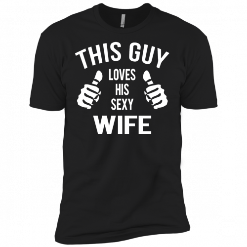 This Guy Loves His Sexy Wife t-shirt, tank, long sleeve - image 531 500x500