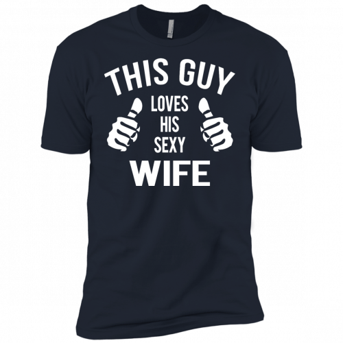 This Guy Loves His Sexy Wife t-shirt, tank, long sleeve - image 532 500x500