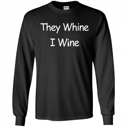 They whine I wine shirt, racerback, long sleeve - image 537 500x500