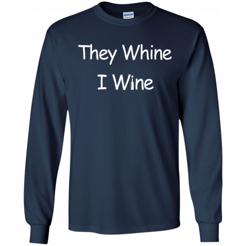They whine I wine shirt, racerback, long sleeve - image 538 500x500