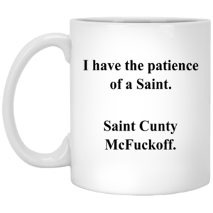 I Have the Patience of a Saint Cunty McFuckoff mugs - image 591 300x300