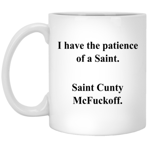 I Have the Patience of a Saint Cunty McFuckoff mugs - image 591 500x500