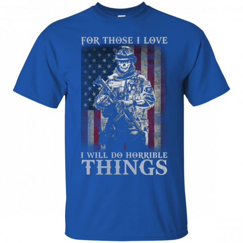 Veteran For Those I love I Will Do Horrible Things t-shirt, tank top - image 654 500x500