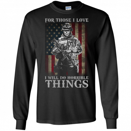 Veteran For Those I love I Will Do Horrible Things t-shirt, tank top - image 656 500x500