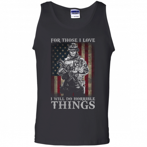 Veteran For Those I love I Will Do Horrible Things t-shirt, tank top - image 660 500x500