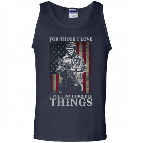 Veteran For Those I love I Will Do Horrible Things t-shirt, tank top - image 661 500x500