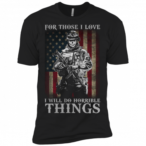 Veteran For Those I love I Will Do Horrible Things t-shirt, tank top - image 664 500x500