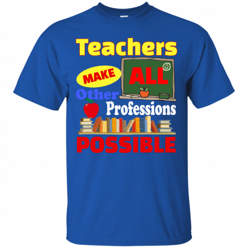 Teachers Make All Other Professions Possible t-shirt, tank top - image 769 500x500