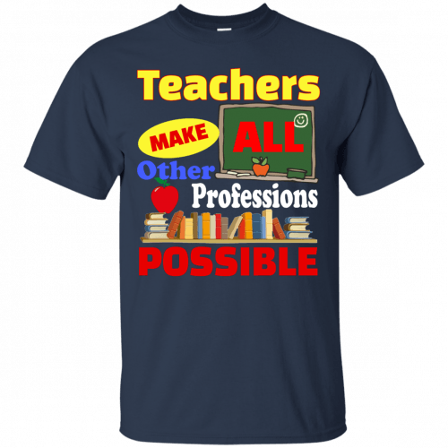 Teachers Make All Other Professions Possible t-shirt, tank top - image 770 500x500