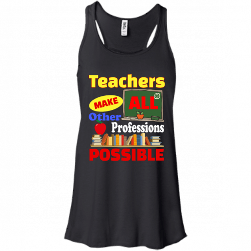 Teachers Make All Other Professions Possible t-shirt, tank top - image 771 500x500