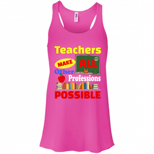 Teachers Make All Other Professions Possible t-shirt, tank top - image 772 500x500