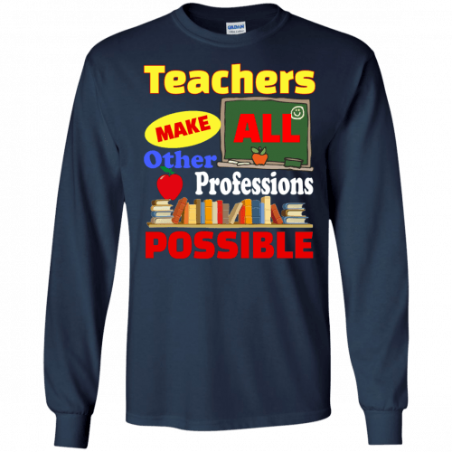 Teachers Make All Other Professions Possible t-shirt, tank top - image 774 500x500