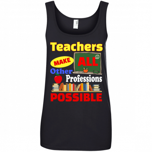 Teachers Make All Other Professions Possible t-shirt, tank top - image 777 500x500