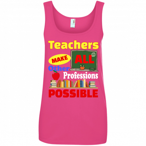 Teachers Make All Other Professions Possible t-shirt, tank top - image 778 500x500