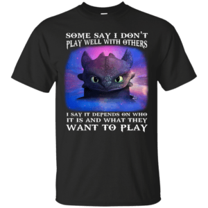 Night Fury: Some Say I Don't Play Well With Others shirt - image 127 300x300