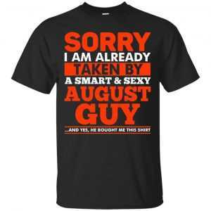 Sorry I am Already taken by a smart and sexy August guy shirt, tank top - image 1482 300x300