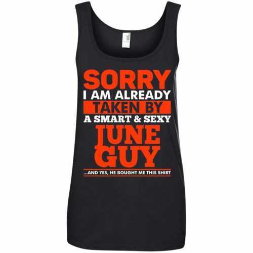 Sorry I am Already taken by a smart and sexy June guy shirt, tank top - image 1514 500x500
