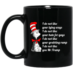 Dr seuss: I do not like your lying ways I do not like your hate for gays mugs - image 495 300x300