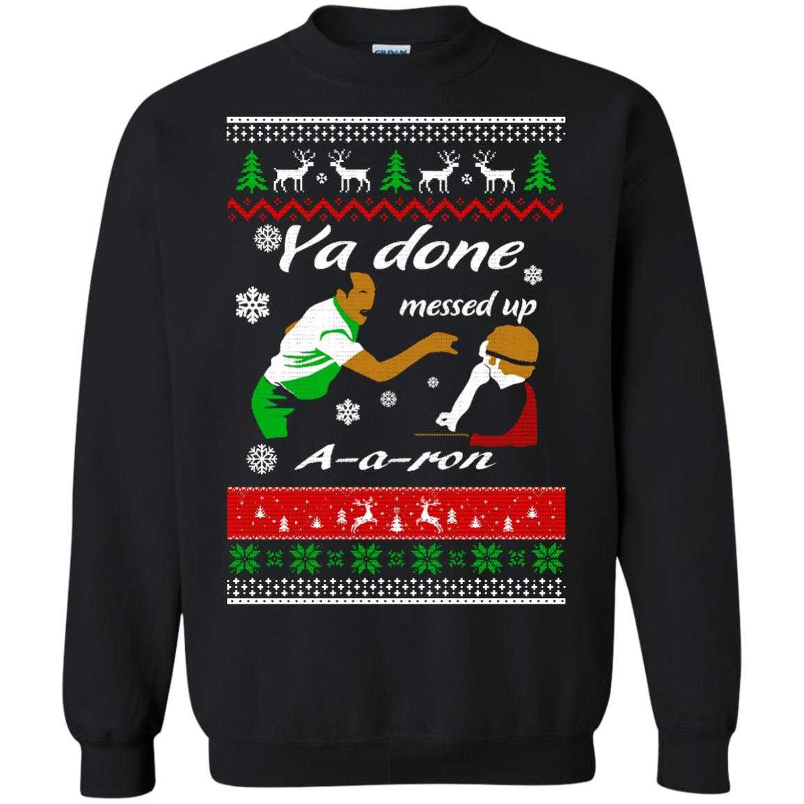 1335c69a Ya Done Messed Up A-a-ron Christmas Sweater, hoodie - image 622 500x500