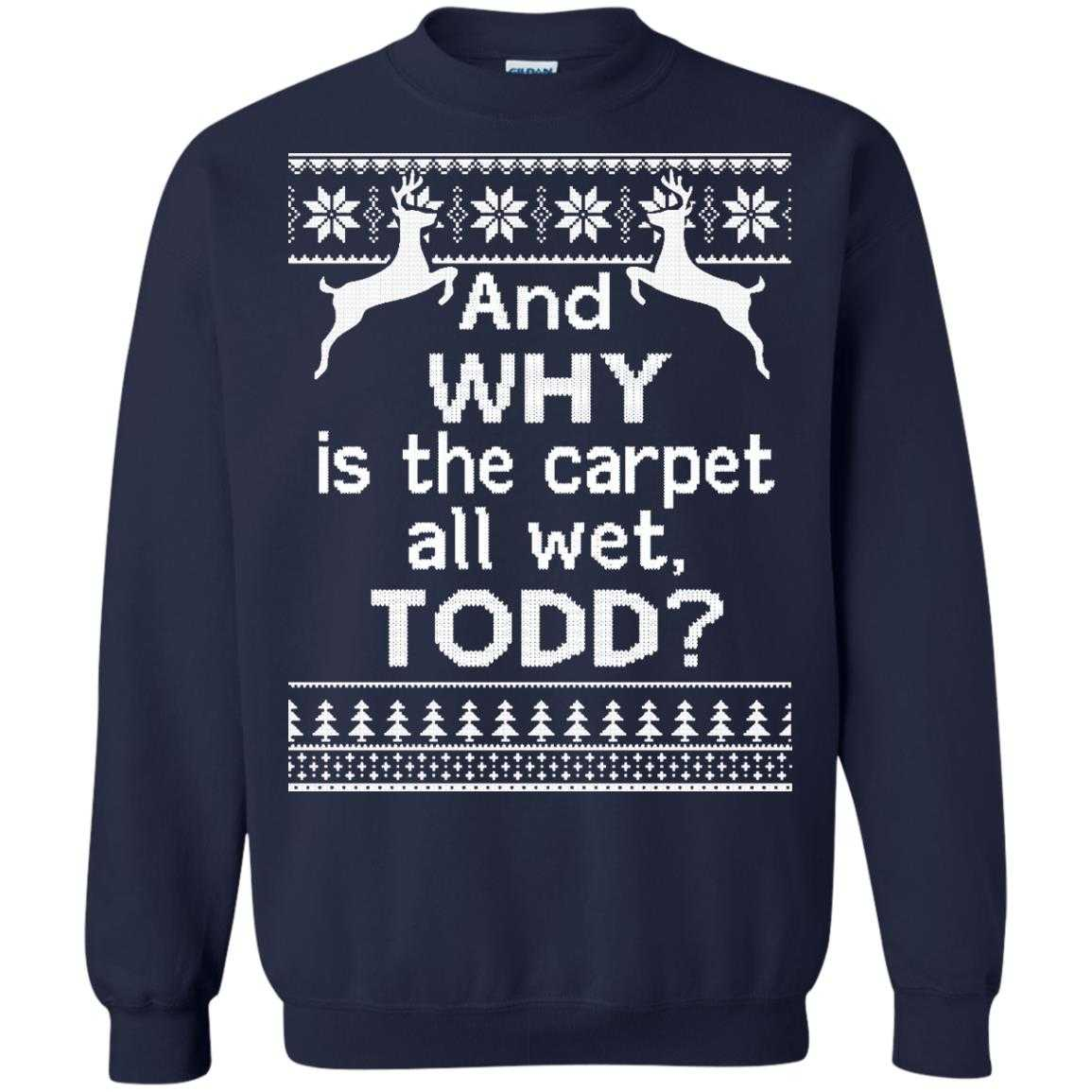 And why is the carpet all wet todd christmas sweater for Why christmas is the best holiday