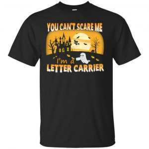 You can't scare me I'm a Letter Carrier t-shirt, hoodie, long sleeve - image 700 300x300