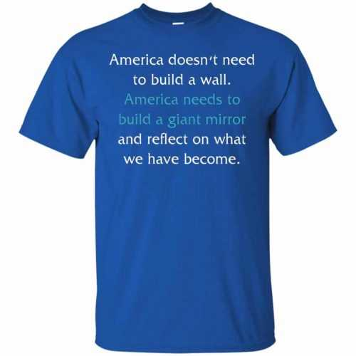 America doesn't need to build a wall shirt, hoodie, tank - image 866 500x500