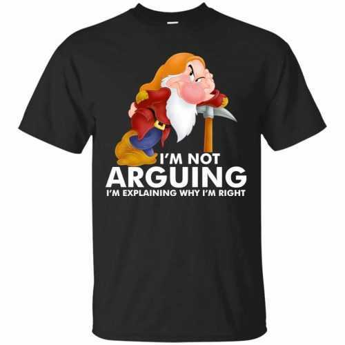Grumpy the dwarf: I'm not arguing I'm explaining why I'm right t-shirt - image 889 500x500