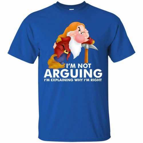 Grumpy the dwarf: I'm not arguing I'm explaining why I'm right t-shirt - image 890 500x500