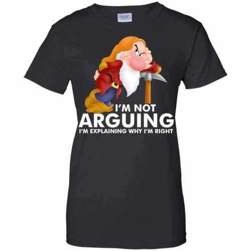 Grumpy the dwarf: I'm not arguing I'm explaining why I'm right t-shirt - image 899 500x500