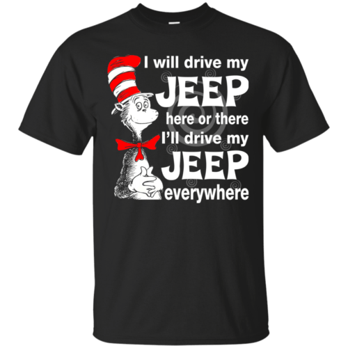 I will drive my jeep here or there I'll drive my Jeep everywhere shirt, tank - image 1092 500x500