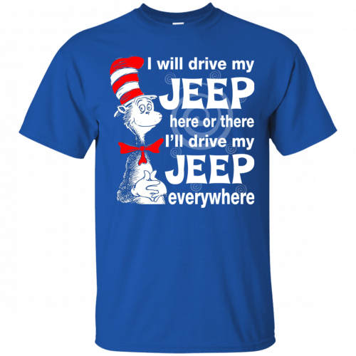 I will drive my jeep here or there I'll drive my Jeep everywhere shirt, tank - image 1093 500x500