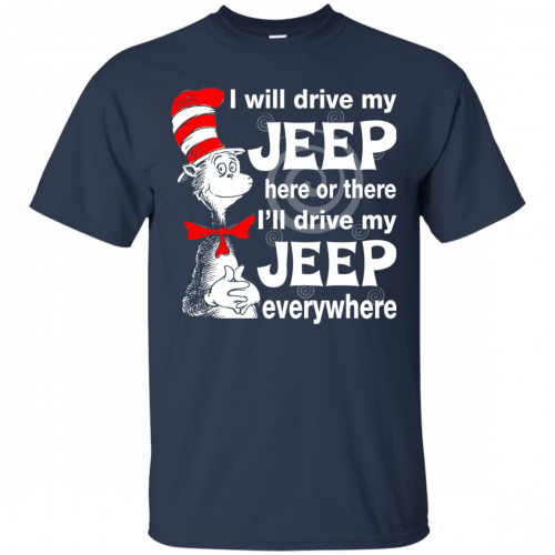 I will drive my jeep here or there I'll drive my Jeep everywhere shirt, tank - image 1094 500x500