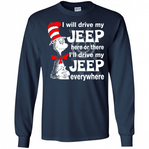 I will drive my jeep here or there I'll drive my Jeep everywhere shirt, tank - image 1096 500x500
