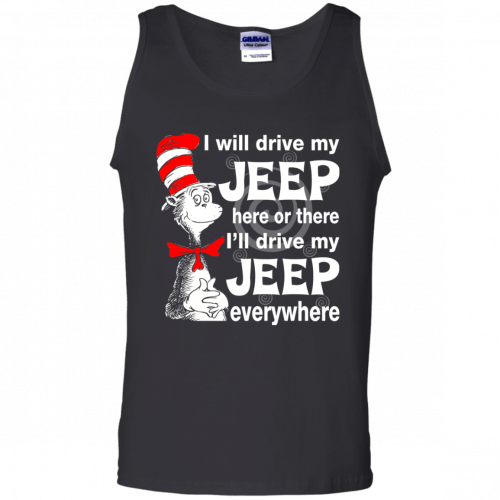 I will drive my jeep here or there I'll drive my Jeep everywhere shirt, tank - image 1101 500x500
