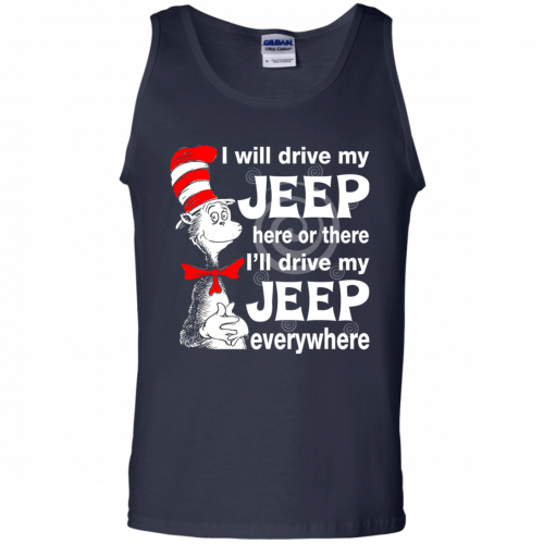 I will drive my jeep here or there I'll drive my Jeep everywhere shirt, tank - image 1102 500x500
