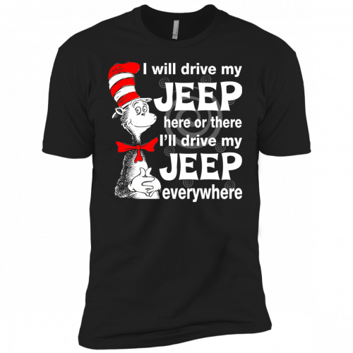 I will drive my jeep here or there I'll drive my Jeep everywhere shirt, tank - image 1103 500x500