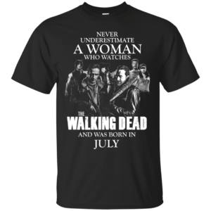 Never underestimate a woman who watches the walking dead and was born in July shirt - image 1364 300x300