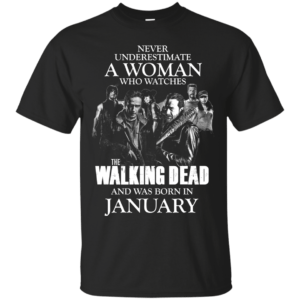 Never underestimate a woman who watches the walking dead and was born in January shirt - image 1442 300x300