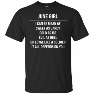 June girl I can be mean af sweet as candy cold as ice evil as hell shirt, tank - image 1572 300x300